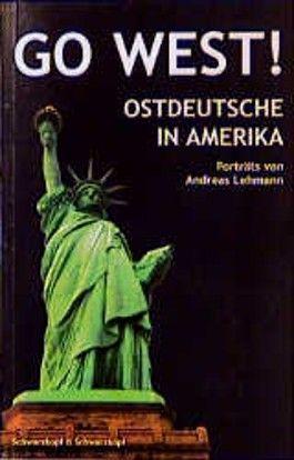 Go West! Ostdeutsche in Amerika