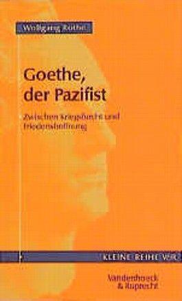 Goethe, der Pazifist. Zwischen Kriegsfurcht und Friedenshoffnung