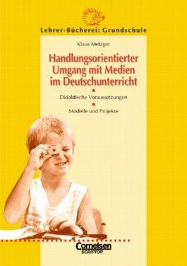 Handlungsorientierter Umgang mit Medien im Deutschunterricht