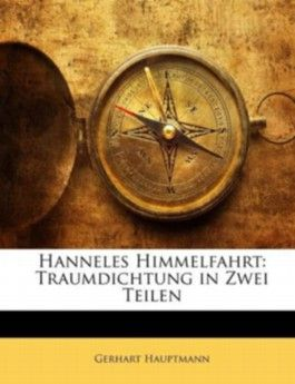 Hanneles Himmelfahrt: Traumdichtung in Zwei Teilen
