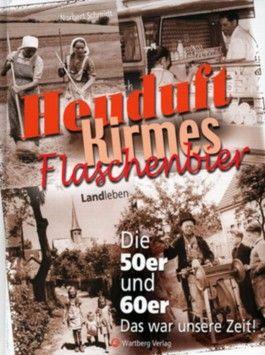 Heuduft, Kirmes, Flaschenbier. Landleben - Die 50er und 60er