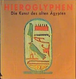 Hieroglyphen. Die Kunst des alten Ägypten