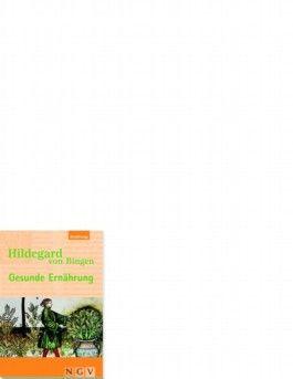 Hildegard von Bingen - Gesunde Ernährung