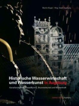 Historische Wasserwirtschaft und Wasserkunst in Augsburg