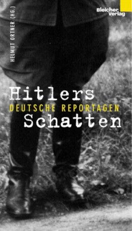 Hitlers Schatten. Deutsche Reportagen