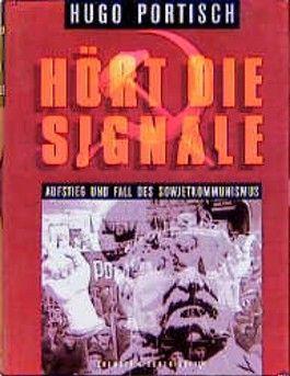 Hört die Signale. Aufstieg und Fall des Sowjetkommunismus.