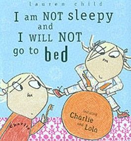 Charlie and Lola - I am NOT sleepy and I WILL NOT go to bed