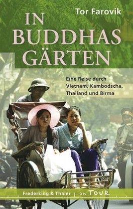 In Buddhas Gärten. Eine Reise nach Vietnam, Kambodscha, Thailand und Birma