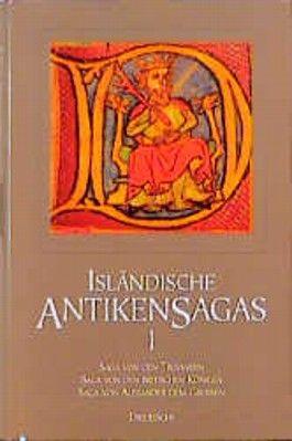 Isländische Antikensagas, Bd.1, Die Saga von den Trojanern; Die Saga von den britischen Königen; Die Saga von Alexander dem Grossen