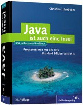 Java ist auch eine Insel. Programmieren mit der Java Standard Edition Version 5