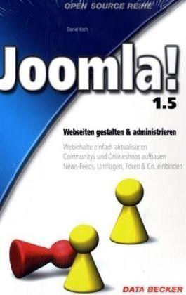 Joomla! - Webseiten gestalten und administrieren. Open Source Reihe
