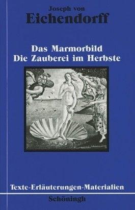 Joseph von Eichendorff: Das Marmorbild. Die Zauberei im Herbste