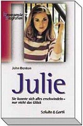 Julie. Sie konnte sich alles erschwindeln, nur nicht das Glück