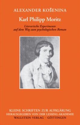 Karl Philipp Moritz - Literarische Experimente auf dem Weg zum psychologischen Roman