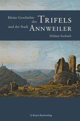 Kleine Geschichte des Trifels und der Stadt Annweiler