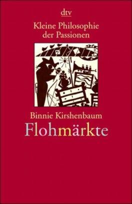 Kleine Philosophie der Passionen: Flohmärkte