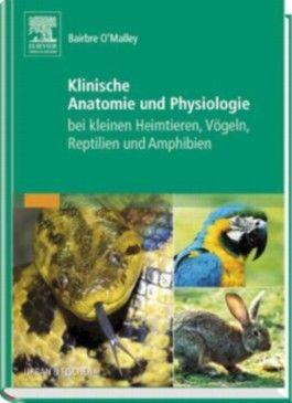 Klinische Anatomie und Physiologie bei kleinen Heimtieren, Vögeln, Reptilien und Amphibien