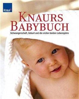 Knaurs Babybuch. Schwangerschaft, Geburt und die ersten beiden Lebensjahre