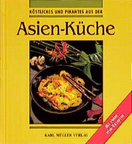 Köstliches und Pikantes aus der Asien- Küche. Mit vielen Wok- Rezepten