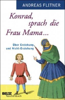 Konrad, sprach die Frau Mama ...