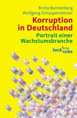 Korruption in Deutschland. Portrait einer Wachstumsbranche.