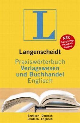 Langenscheidt Praxiswörterbuch Verlagswesen und Buchhandel Englisch