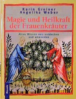 Magie und Heilkraft der Frauenkräuter