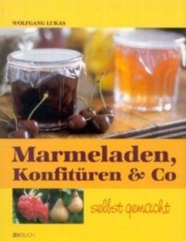 Marmeladen, Konfitüren & Co selbst gemacht