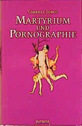 Martyrium und Pornographie