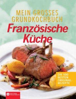 Mein grosses Grundkochbuch der französischen Küche