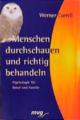 Menschen durchschauen und richtig behandeln. Psychologie für Beruf und Familie.