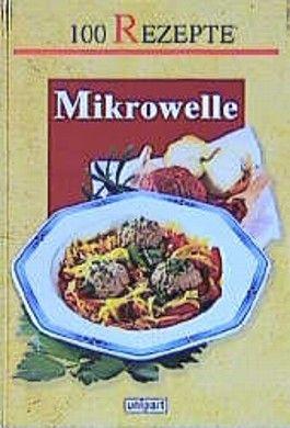 Mikrowelle. 100 Rezepte