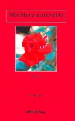 Mit Herz und Seele. Anthologie Gedichte
