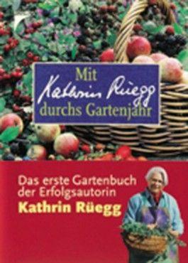 Mit Kathrin Rüegg durchs Gartenjahr