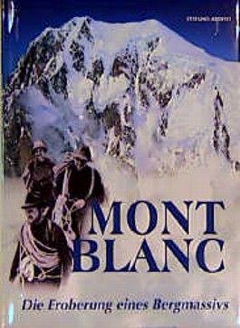Montblanc. Die Eroberung eines Bergmassivs