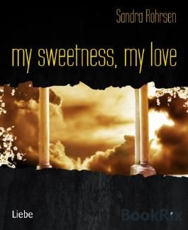 my sweetness, my love
