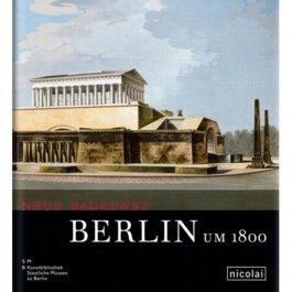 Neue Baukunst. Berlin um 1800