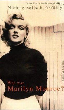 Nicht gesellschaftsfähig. Wer war Marilyn Monroe?