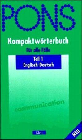 PONS Kompaktwörterbuch 1. Englisch - Deutsch. Für alle Fälle. 60.000 Stichwörter und Wendungen (PONS-Wörterbücher)