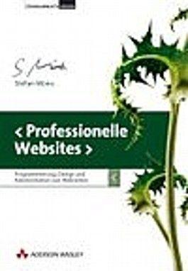 Professionelle Websites. Programmierung, Design und Administration von Webseiten