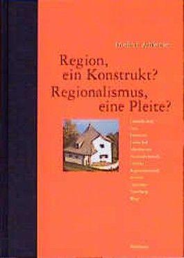 Region, ein Konstrukt? Regionalismus, eine Pleite?.