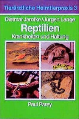 Reptilien - Krankheiten und Haltung. Tierärztliche Heimtierpraxis. Band 3