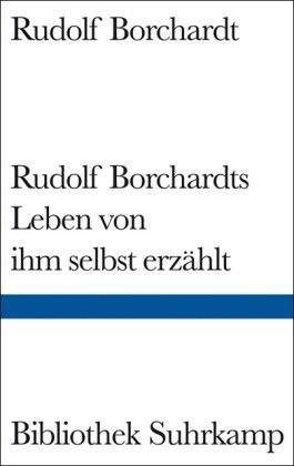 Rudolf Borchardts Leben von ihm selbst erzählt