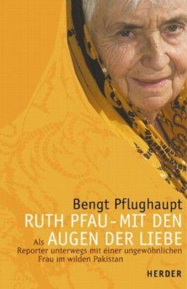 Ruth Pfau, Mit den Augen der Liebe
