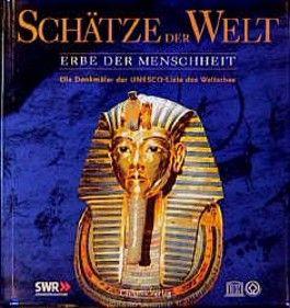 Schätze der Welt. Erbe der Menschheit. Die Denkmäler aus der UNESCO- Liste des Welterbes