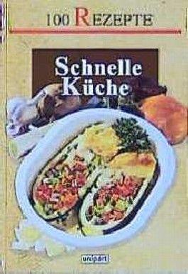 Schnelle Küche. 100 Rezepte