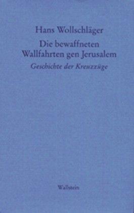 Schriften in Einzelausgaben / Die bewaffneten Wallfahrten gen Jerusalem