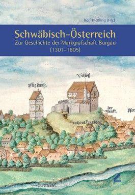 Schwäbisch-Österreich – Zur Geschichte der Markgrafschaft Burgau (1301–1805)