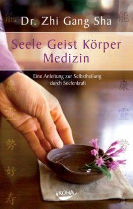 Seele Geist Körper Medizin. Eine Anleitung zur Selbstheilung durch Seelenkraft (Gebundene Ausgabe)