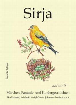 Sirja. Märchen, Fantasie- und Kindergeschichten von Rita Hausen, Adelheid Weigl-Gosse, Johannes Bettisch u.v.a.